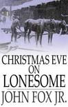 Jr. John Fox, - Christmas Eve on Lonesome [eKönyv: epub,  mobi]