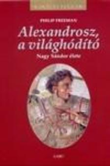 FREEMAN, PHILIP - Alexandrosz, a vil�gh�d�t�
