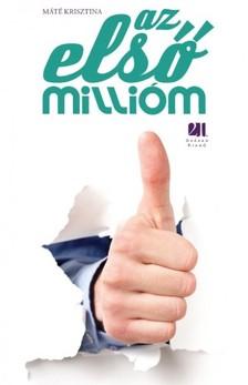 Máté Krisztina - Az első millióm [eKönyv: epub, mobi]