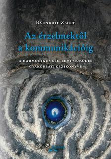 Barnkopf Zsolt - Az �rzelmekt�l a kommunik�ci�ig