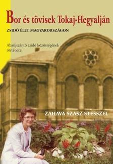 ZAHAVA SZÁSZ STESSEL - Bor és tövisek Tokaj-Hegyalján