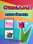 Manos Manuel - Origami kezd�knek [eK�nyv: pdf,  epub,  mobi]