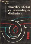 P�los � L�szl�-Sas G�za - Thromboemboli�k �s haemorrhagi�s diathesisek [antikv�r]