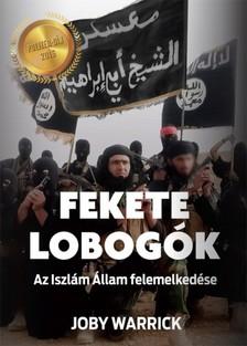 Joby Warrick - Fekete lobog�k - Az Iszl�m �llam felemelked�se [eK�nyv: epub, mobi]
