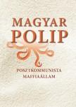 Magyar B�lint - Magyar polip - A posztkommunista maffia�llam [eK�nyv: epub,  mobi]