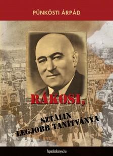 Pünkösti Árpád - Rákosi, Sztálin legjobb tanítványa [eKönyv: epub, mobi]