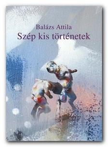 Bal�zs Attila - Sz�p kis t�rt�netek - Elbesz�l�sek