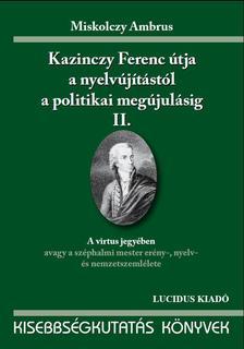 Miskolczy Ambrus - KAZINCZY FERENC �TJA A NYELV�J�T�ST�L A POLITIKAI MEG�J. I.