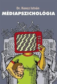István Koncz - Médiapszichológia [eKönyv: epub, mobi]
