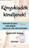 N�dasi Krisz - K�nyvkiad�k k�m�ljenek! - Online k�nyvek kiad�sa ingyen a Libri,  Bookline,  Google Play �s m�s k�nyvesboltokban - Gyakorlati kalauz [eK�nyv: epub,  mobi]