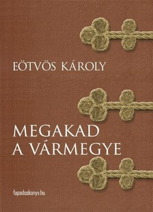 E�tv�s K�roly - Megakad a v�rmegye [eK�nyv: epub, mobi]