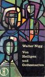 Walter Nigg - Von Heiligen und Gottesnarren [antikv�r]