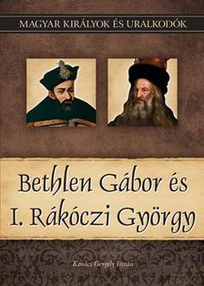 Kovács Gergely István - Bethlen Gábor és I. Rákóczi György - Magyar Királyok és uralkodók 20.