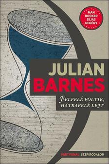 Julian Barnes - Felfel� folyik, h�trafel� lejt