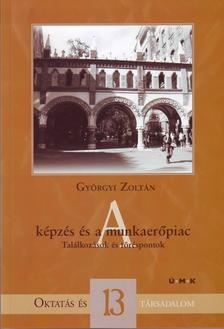 Györgyi Zoltán - A képzés és a munkaerőpiacTalálkozások és töréspontok