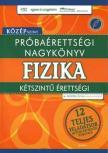 - PRÓBAÉRETTSÉGI NAGYKÖNYV - FIZIKA - KÖZÉPSZINT