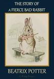 Murat Ukray Beatrix Potter, - The Story of a Fierce Bad Rabbit [eKönyv: epub,  mobi]