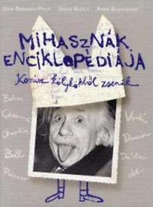 Jean-Bernard Pouy, Serge Bloch, Anne Blanchard - MIHASZN�K ENCIKLOP�DI�JA - KOMISZ K�LYK�KB�L ZSENIK -