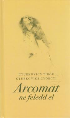 GYURKOVICS TIBOR-GYURKOVICS GY�RGYI - ARCOMAT NE FELEDD