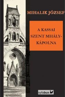 Mihalik J�zsef - A kassai Szent Mih�ly-k�polna [eK�nyv: epub, mobi]