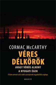 Cormac McCarthy - VÉRES DÉLKÖRÖK, AVAGY VÖRÖS ALKONY A NYUGATI ÉGEN #