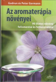 Gudrun �s Peter Germann - Az aromater�pia n�v�nyei