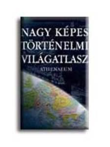 Athenaeum Kiadó - Nagy képes történelmi világatlasz