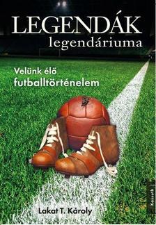 Lakat T. K�roly - LEGEND�K LEGEND�RIUMA
