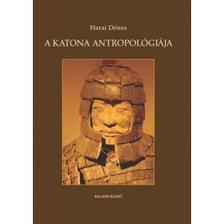 Harai Dénes - A katona antropológiája
