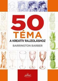 Barrington Barber - 50 t�ma a kreat�v rajzol�shoz