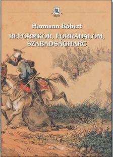 Hermann Róbert - Reformkor, forradalom, szabadságharc