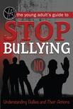 Sack Rebekah - The Young Adult's Guide to Stop Bullying [eK�nyv: epub,  mobi]