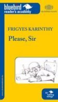 Karinthy Frigyes - PLEASE, SIR (TAN�R �R K�REM B1 SZINT)