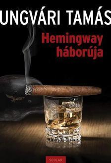 UNGVÁRI TAMÁS - Hemingway háborúja #
