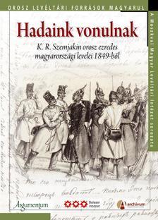 - Hadaink vonulnak - K.R. Szemjakin orosz ezredes magyarorsz�gi levelei 1849-b�l