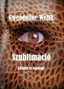 Welsh Gwendoline - Szublim�ci� - L�tszat �s val�s�g [eK�nyv: epub, mobi]