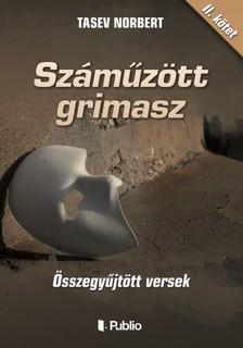 Norbert Tasev - Sz�m�z�tt grimasz - �sszegy�jt�tt versek II. k�tet [eK�nyv: epub, mobi]
