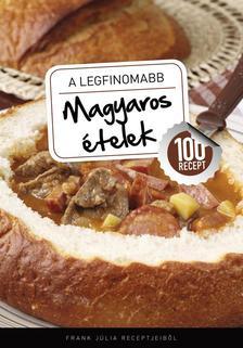 Frank Júlia - A legfinomabb magyaros ételek