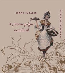 Csap� Katalin - AZ �NYENC POLG�R ASZTAL�N�L - 100 KORABELI RECEPTTEL #