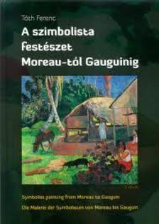 T�th Ferenc - A SZIMBOLISTA FEST�SZET MOREAU-T�L GAUGUINIG MA-ANG-N�M