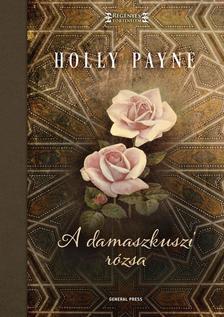 Holly Lynn Payne - A damaszkuszi rózsa
