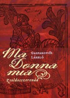 GASPAROVICH LÁSZLÓ - Ma donna mia - Zsoldosszerenád
