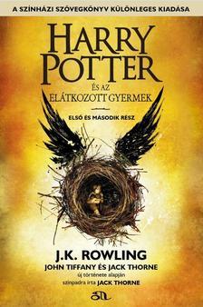 J.K. Rowling - John Tiffany - Jack ThorneJ. K. Rowling - John Tiffany - Jack Thorne - Harry Potter és az elátkozott gyermek