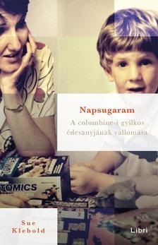 Sue Klebold - Napsugaram - A columbine-i gyilkos �desanyj�nak vallom�sa