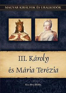 Kiss-B�ry Mikl�s - III. K�roly �s M�ria Ter�zia - Magyar Kir�lyok �s Uralkod�k 24.