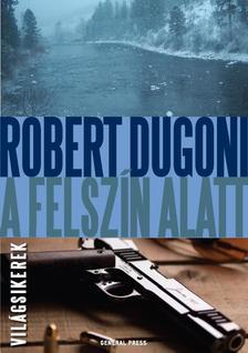 DUGONI, ROBERT - A felsz�n alatt