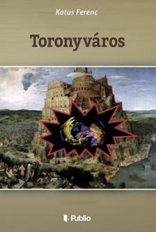 Ferenc Katus - Toronyváros [eKönyv: epub, mobi]