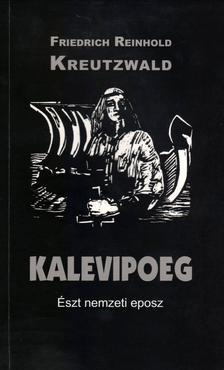 Friedrich Reinhold Kreutzwald - Kalevipoeg. Észt nemzeti eposz