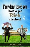 Laura Maya Maya Laura, - They Don't Teach You How to Get Rich at School [eK�nyv: epub,  mobi]