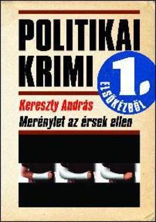 Kereszty Andr�s - MER�NYLET AZ �RSEK ELLEN - POLITIKAI KRIMI ELS�K�ZB�L -